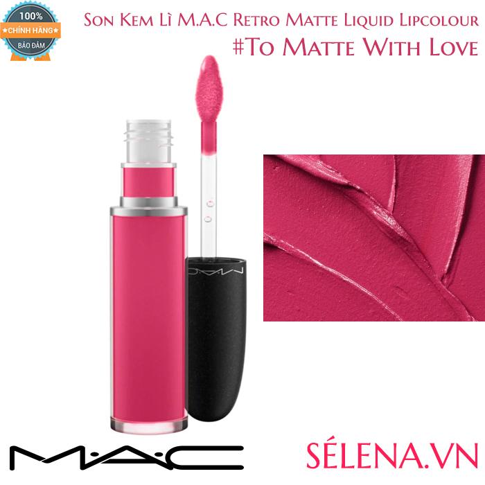 Son Kem Lì M.A.C Retro Matte Liquid Lipcolour #To Matte With Love