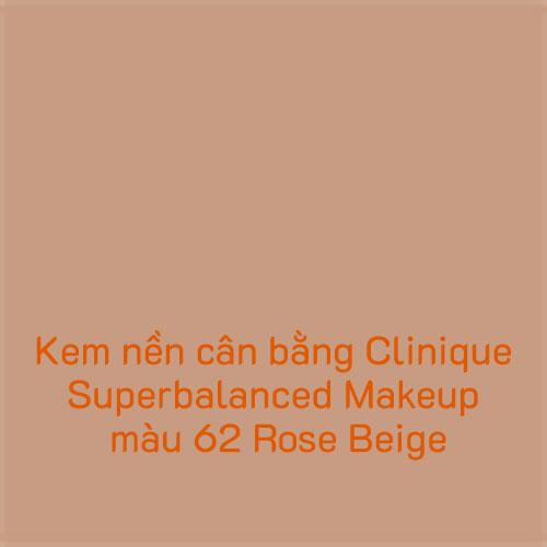 Kem nền cân bằng Clinique Superbalanced Makeup màu 62 Rose Beige