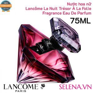 Nước hoa nữ Lancôme La Nuit Trésor À La Folie Fragrance Eau De Parfum 75ml