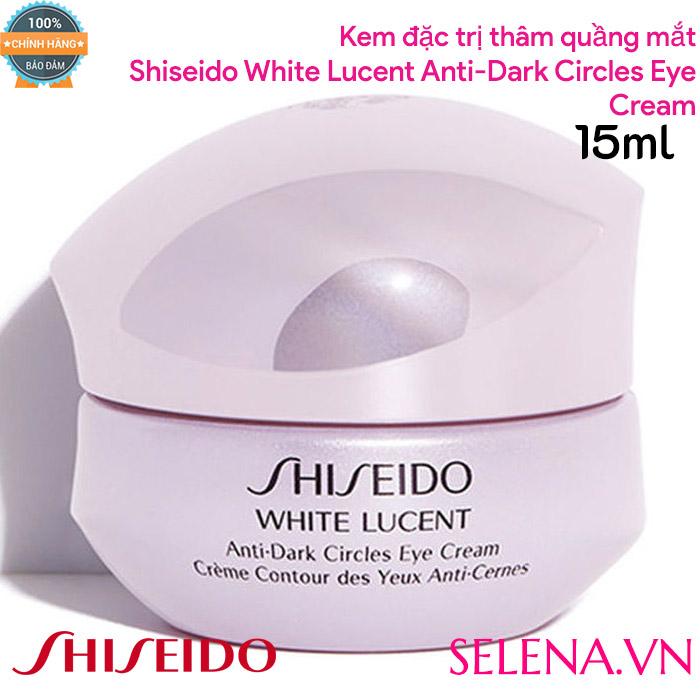 Kem đặc trị thâm quầng mắt Shiseido White Lucent Anti-Dark Circles Eye Cream 15ml