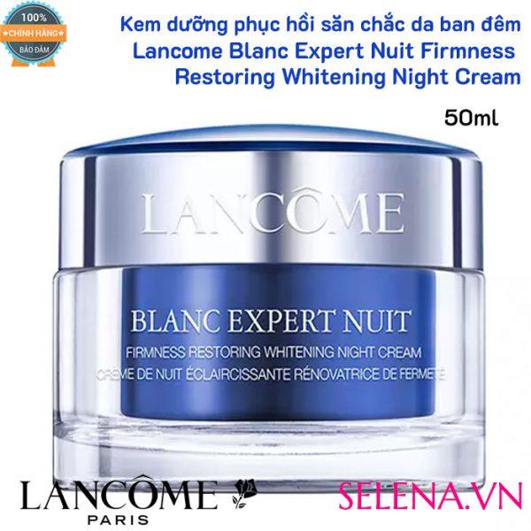 Kem dưỡng săn chắc da ban đêm Lancome Blanc Expert Nuit Firmness Restoring Whitening Night Cream 50ml