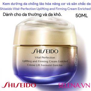 Kem chống lão hóa da Shiseido Vital-Perfection Uplifting and Firming Cream Enriched giúp nâng cơ và săn chắc da